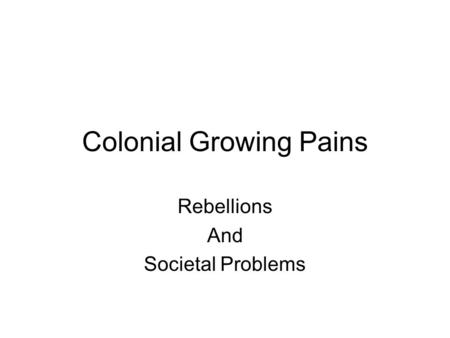 Colonial Growing Pains Rebellions And Societal Problems.