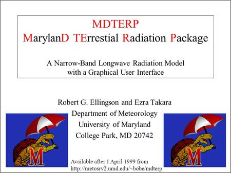 MDTERP MarylanD TErrestial Radiation Package A Narrow-Band Longwave Radiation Model with a Graphical User Interface Robert G. Ellingson and Ezra Takara.