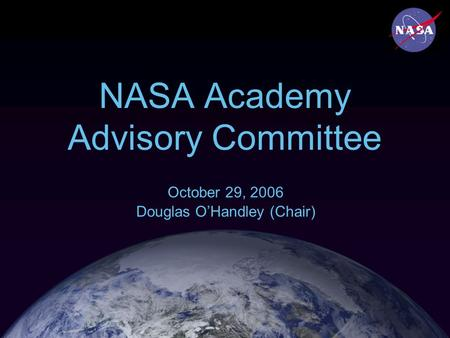 NASA Academy Advisory Committee October 29, 2006 Douglas O'Handley (Chair)