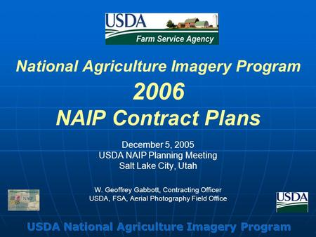 National Agriculture Imagery Program 2006 NAIP Contract Plans December 5, 2005 USDA NAIP Planning Meeting Salt Lake City, Utah W. Geoffrey Gabbott, Contracting.