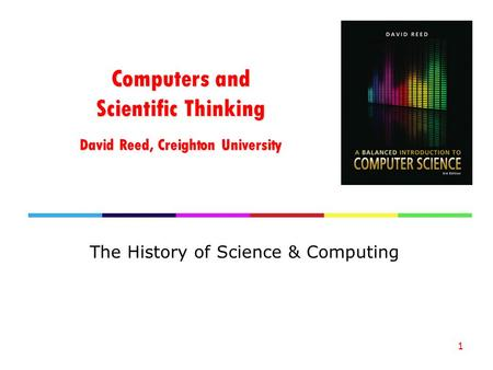 Computers and Scientific Thinking David Reed, Creighton University The History of Science & Computing 1.