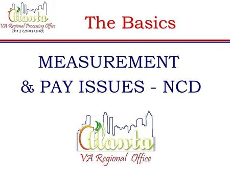 The Basics MEASUREMENT & PAY ISSUES - NCD. Clock Hour Measure Title 38 CFR 21.4270:  Non-College Degree (NCD) programs, not offered by an Institute of.
