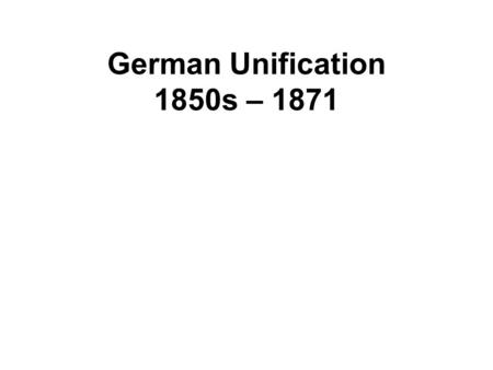 German Unification 1850s – 1871. People and Terms to know Manteuffel Chancellor to King Frederick William IV Chancellor: head of government (equiv to.