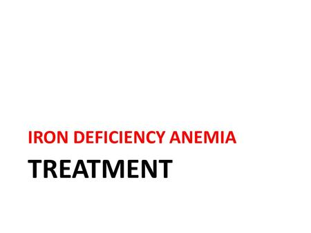 TREATMENT IRON DEFICIENCY ANEMIA. 3 Approaches in the Treatment of IDA: 1.Red Cell Transfusion 2.Oral Iron Therapy 3.Parenteral Iron Therapy Braunwald.