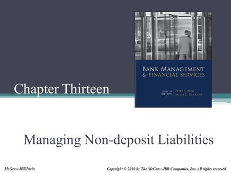 Chapter Thirteen Managing Non-deposit Liabilities Copyright © 2010 by The McGraw-Hill Companies, Inc. All rights reserved.McGraw-Hill/Irwin.