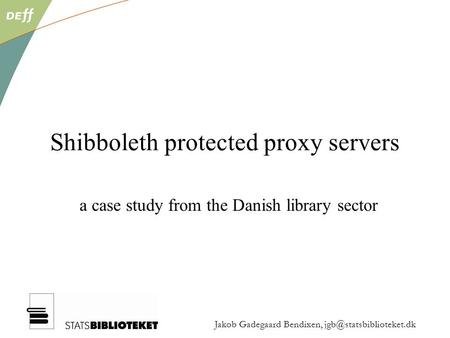 Jakob Gadegaard Bendixen, Shibboleth protected proxy servers a case study from the Danish library sector.
