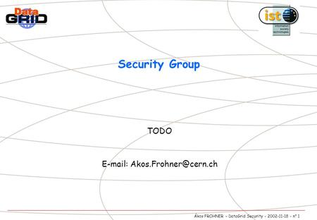 Ákos FROHNER – DataGrid Security - 2002-11-18 - n° 1 Security Group TODO