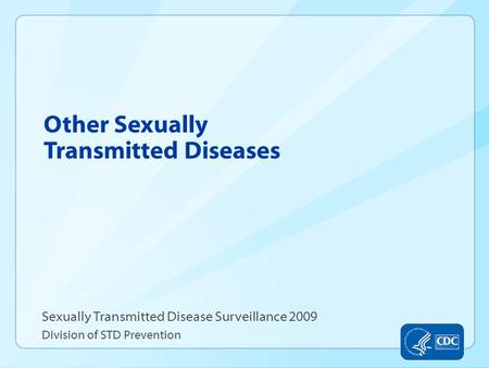 Other Sexually Transmitted Diseases Sexually Transmitted Disease Surveillance 2009 Division of STD Prevention.