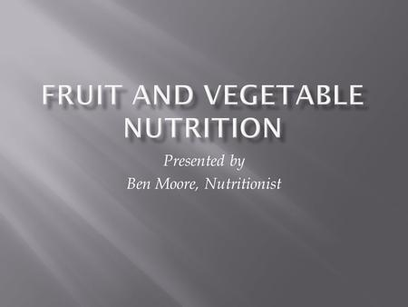 Presented by Ben Moore, Nutritionist.  Vegetable Group: 3  1 cup raw, leafy vegetables, ½ cup of other vegetables, cooked, chopped, raw, or ¾ cup of.