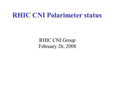 RHIC CNI Polarimeter status RHIC CNI Group February 26, 2008.