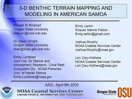 AAG - April 8th 2005 3-D BENTHIC TERRAIN MAPPING AND MODELING IN AMERICAN SAMOA Ronald W Rinehart Oregon State University Dr. Dawn.
