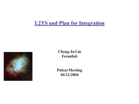 L2TS and Plan for Integration Cheng-Ju Lin Fermilab Pulsar Meeting 06/11/2004.