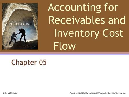 Accounting for Receivables and Inventory Cost Flow Chapter 05 McGraw-Hill/Irwin Copyright © 2012 by The McGraw-Hill Companies, Inc. All rights reserved.