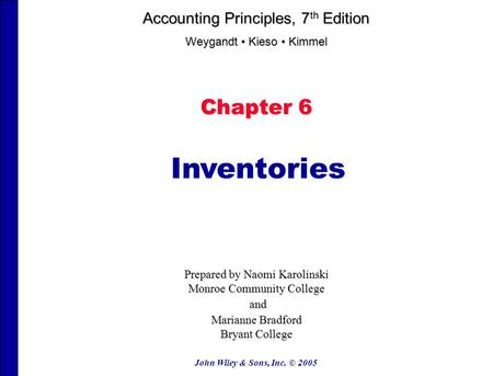 John Wiley & Sons, Inc. © 2005 Chapter 6 Inventories Prepared by Naomi Karolinski Monroe Community College and and Marianne Bradford Bryant College Accounting.