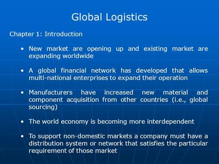 Global Logistics Chapter 1: Introduction New market are opening up and existing market are expanding worldwide A global financial network has developed.