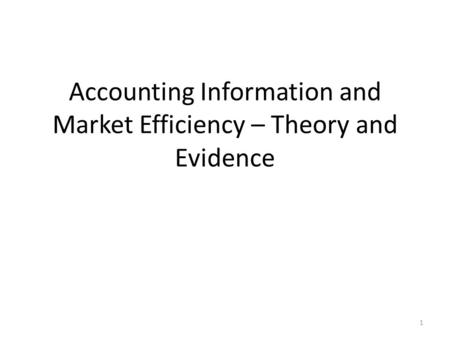 Accounting Information and Market Efficiency – Theory and Evidence 1.