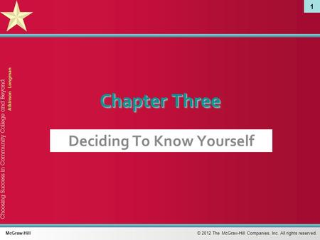 1 © 2012 The McGraw-Hill Companies, Inc. All rights reserved. McGraw-Hill Chapter Three Deciding To Know Yourself.