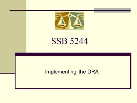 SSB 5244 Implementing the DRA. New Child Support Law Federal Deficit Reduction Act of 2005 (S. 1932) Session Laws of 2007, SSB 5244 Implementation of.