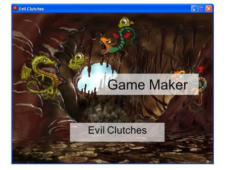 Game Maker Evil Clutches.