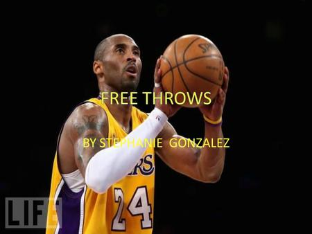 BY STEPHANIE GONZALEZ. FREE THROWS Free throws are common to everyone. You see them every time you see a basketball game. free throws have been around.