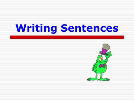 Writing Sentences Simple Sentences  Declarative –  Interrogative  Imperative  Exclamatory Statement. Question? Command. Emotion!