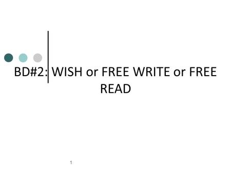 1 BD#2: WISH or FREE WRITE or FREE READ. Content Objective SWBAT: - understand a variety of sentences: simple, compound, complex, and compound complex.