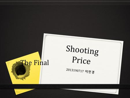 Shooting Price 2013190717 이민경 The Final. Shooting Price Main Title Shooting Price EXIT STAR T EXIT START HOW TO PLAY EXIT.