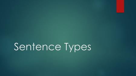 Sentence Types. Simple Sentence  A simple sentence has the most basic elements that make it a sentence: a subject, a verb, and a completed thought. 