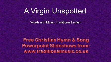 A Virgin Unspotted Words and Music: Traditional English.