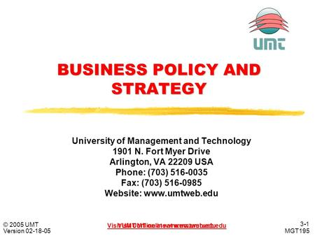 3-13-1 Visit UMT online at www.umtweb.edu © 2005 UMT Version 02-18-05 MGT195 Visit UMT online at www.umtweb.edu BUSINESS POLICY AND STRATEGY University.