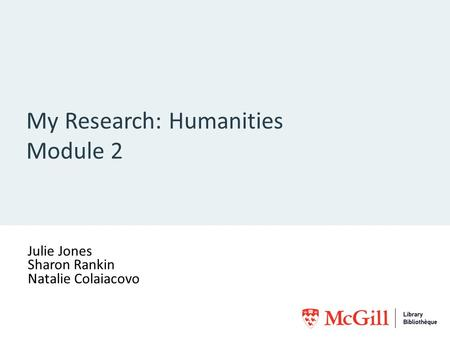 My Research: Humanities Module 2 Julie Jones Sharon Rankin Natalie Colaiacovo [