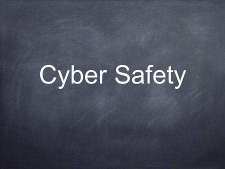 Cyber Safety. Privacy What is safe to talk about online?