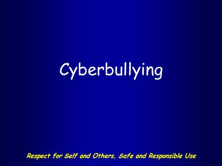 Respect for Self and Others, Safe and Responsible Use Cyberbullying.