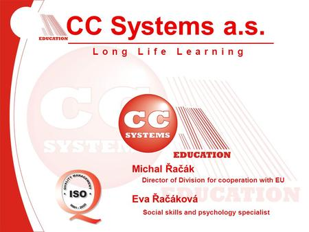 CC Systems a.s. Long Life Learning Michal Řačák Director of Division for cooperation with EU Eva Řačáková Social skills and psychology specialist.