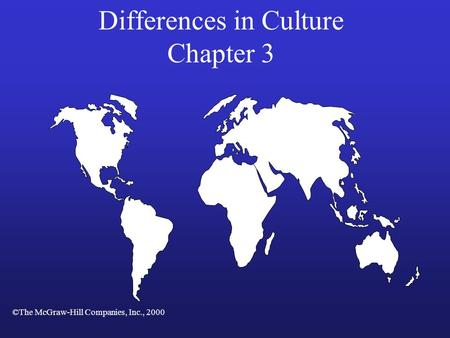 Differences in Culture Chapter 3 ©The McGraw-Hill Companies, Inc., 2000.