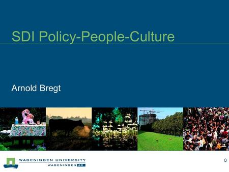 Arnold Bregt SDI Policy-People-Culture 0. 1 Contents SDI & people and organizations SDI and culture SDI and policy (separate sheets)