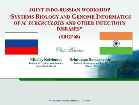 JOINT INDO-RUSSIAN WORKSHOP  S YSTEMS B IOLOGY AND G ENOME I NFORMATICS OF M. TUBERCULOSIS AND OTHER INFECTIOUS DISEASES (SBGI'08) Novosibirsk, Russia,