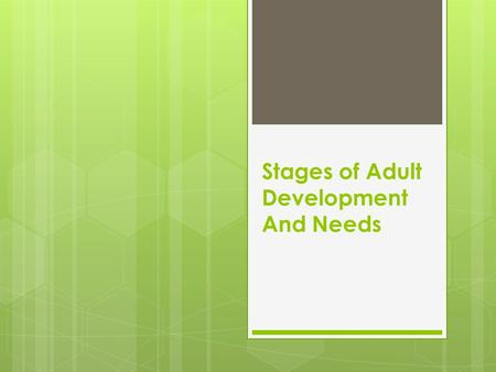 Stages of Adult Development And Needs. Identity Vs. Role Confusion (13-21 years) Concerns and Characteristics:  Struggle for identity (who am I?)  Changing.