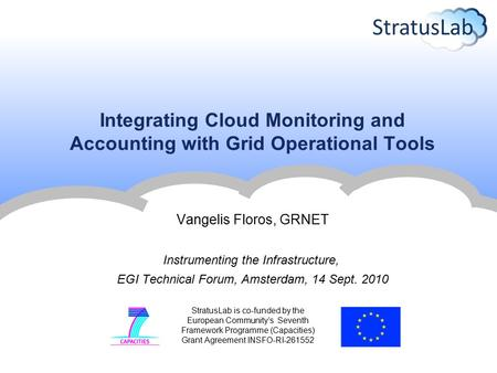 StratusLab is co-funded by the European Community's Seventh Framework Programme (Capacities) Grant Agreement INSFO-RI-261552 Integrating Cloud Monitoring.