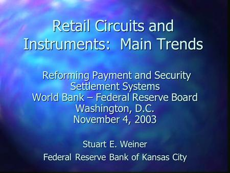 Retail Circuits and Instruments: Main Trends Reforming Payment and Security Reforming Payment and Security Settlement Systems World Bank – Federal Reserve.