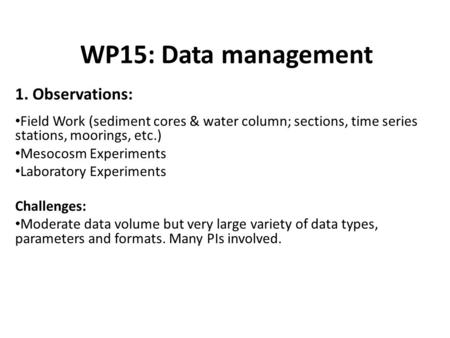 WP15: Data management 1. Observations: Field Work (sediment cores & water column; sections, time series stations, moorings, etc.) Mesocosm Experiments.