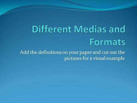Add the definitions on your paper and cut out the pictures for a visual example.