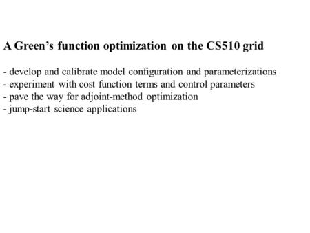 A Green's function optimization on the CS510 grid - develop and calibrate model configuration and parameterizations - experiment with cost function terms.