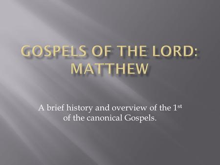 A brief history and overview of the 1 st of the canonical Gospels.