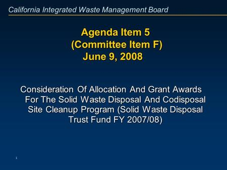 California Integrated Waste Management Board 1 Agenda Item 5 (Committee Item F) June 9, 2008 Agenda Item 5 (Committee Item F) June 9, 2008 Consideration.