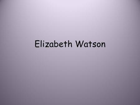 Elizabeth Watson. Education - Current and Future Current: Kellam High School GPA: 3.8 Future: After graduating high school, I plan to go to Longwood University.