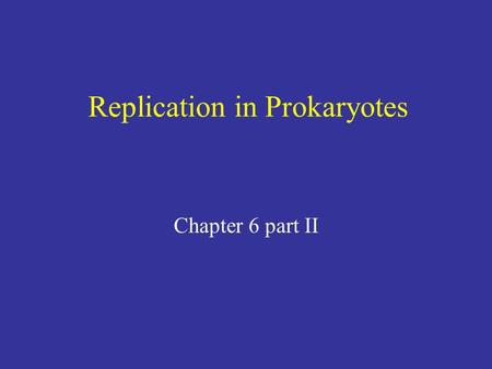 Replication in Prokaryotes Chapter 6 part II. DNA replication DNA replication is semiconservative The two strands of DNA unwind with the help of DNA helicase.