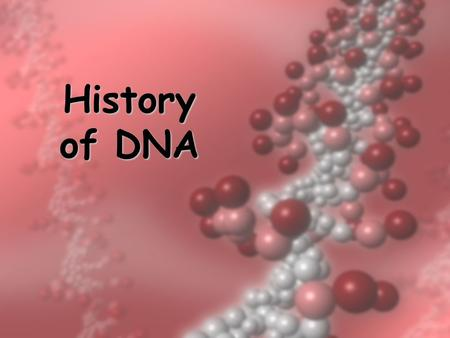History of DNA. Early scientists thought protein was the cell's hereditary material because it was more complex than DNA Proteins were composed of 20.