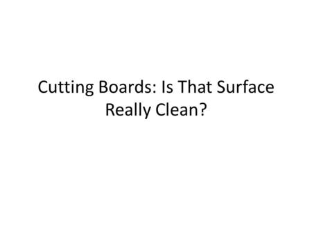 Cutting Boards: Is That Surface Really Clean?. Background Information Escherichia coli(E.coli) Escherichia coli is a common bacterium found in the human.