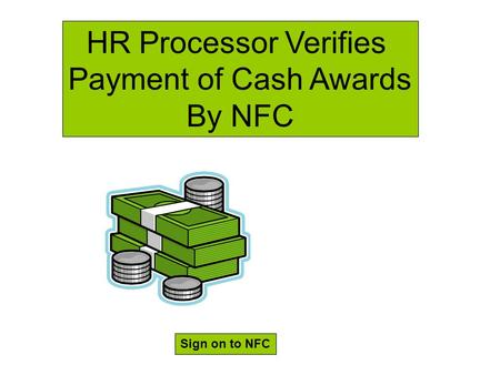 HR Processor Verifies Payment of Cash Awards By NFC Sign on to NFC.
